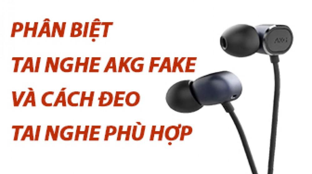 Phân biệt 1 tai nghe AKG fake và cách đeo tai nghe sao cho phù hợp