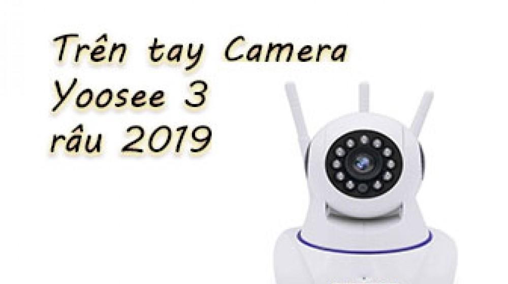 Đánh giá chi tiết camera Yoosee 3 râu 2019 giá siêu rẻ ?