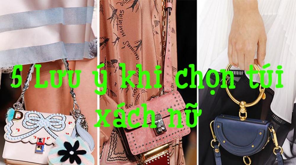 Bỏ túi 5 lưu ý khi chọn túi xách nữ