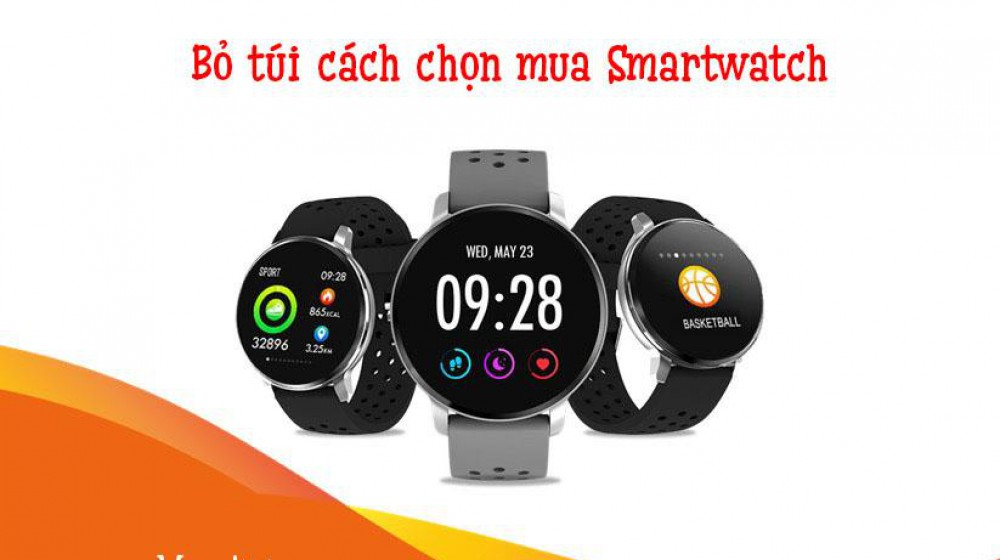 Bỏ túi cách chọn mua Smartwatch tốt nhất 2020