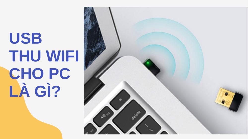 USB thu Wifi cho PC là gì? Có nên dùng USB thu wifi cho PC?