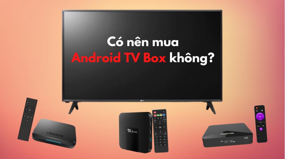 Có nên mua Android TV Box không?