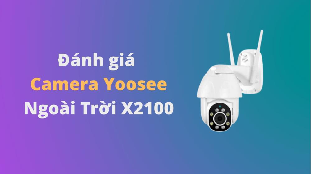 Đánh giá camera Yoosee ngoài trời X2100 xoay 360 độ