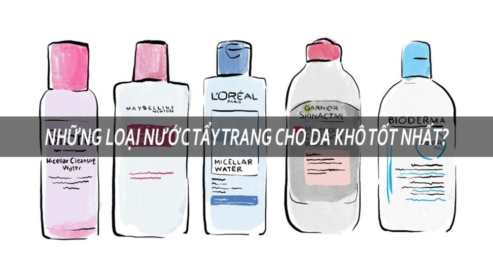 Review TOP nước tẩy trang cho da khô giá rẻ cho cả nam và nữ