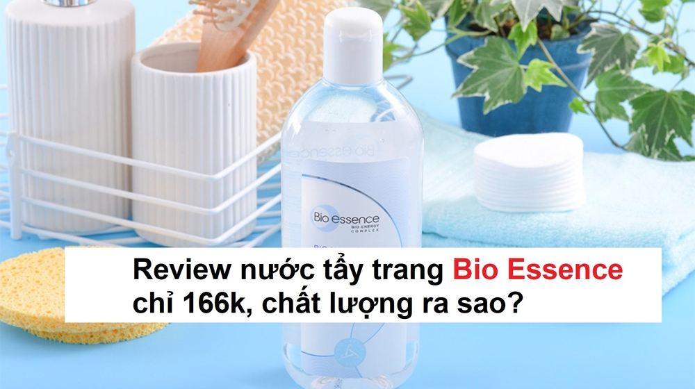 Review nước tẩy trang Bio Essence chỉ 166k, chất lượng ra sao?