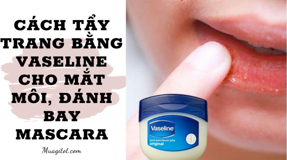Cách tẩy trang bằng Vaseline cho mắt môi, đánh bay mascara
