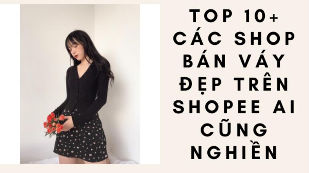TOP 10+ các shop bán váy đẹp trên Shopee ai cũng nghiền