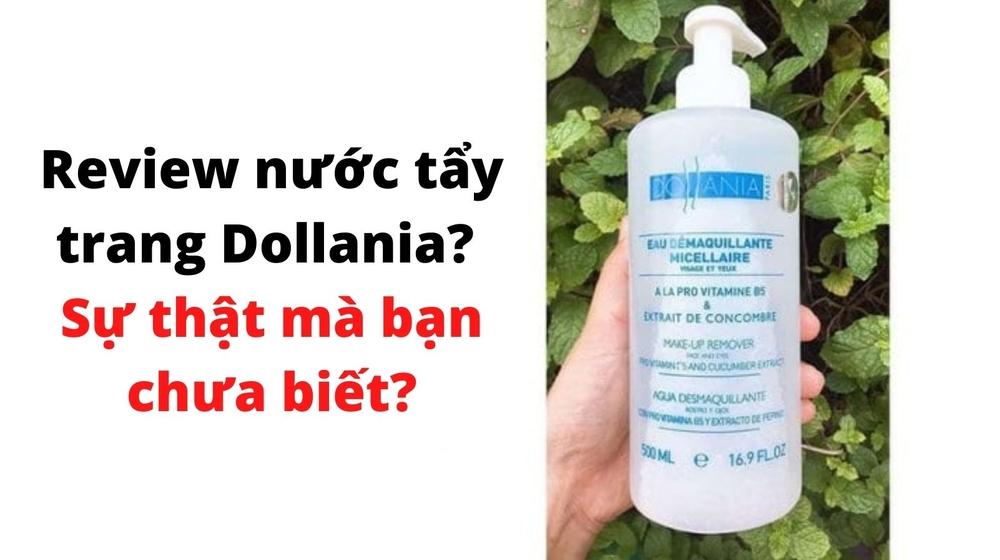 Review nước tẩy trang Dollania, sự thật mà bạn chưa biết?