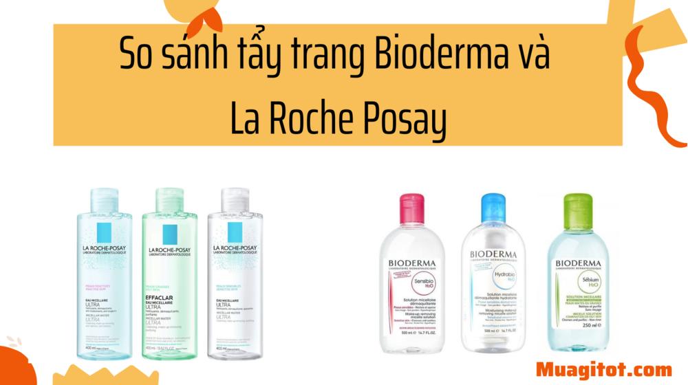 So sánh tẩy trang Bioderma và La Roche Posay loại nào đáng tiền