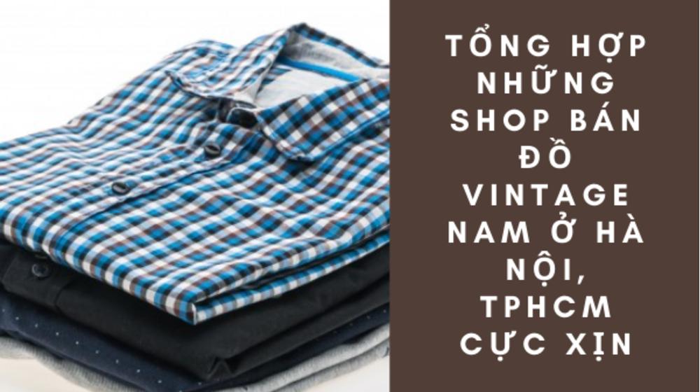 Tổng hợp những shop bán đồ vintage nam ở Hà Nội, TPHCM cực xịn