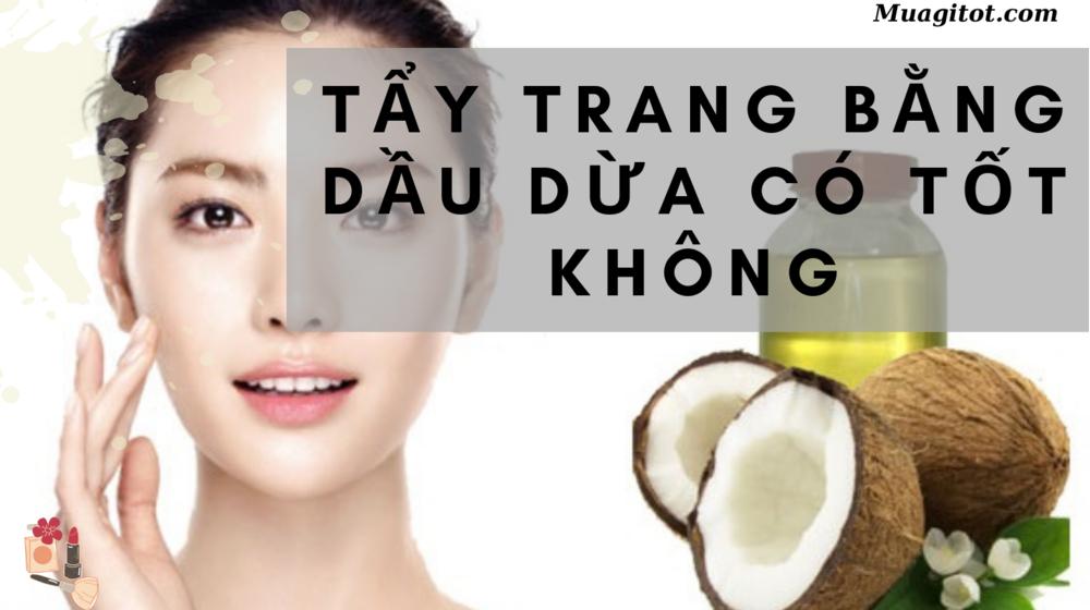 Tẩy trang bằng dầu dừa có tốt không, nên dùng như thế nào