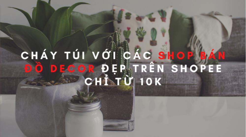 Cháy túi với các shop bán đồ decor đẹp trên Shopee chỉ từ 10K