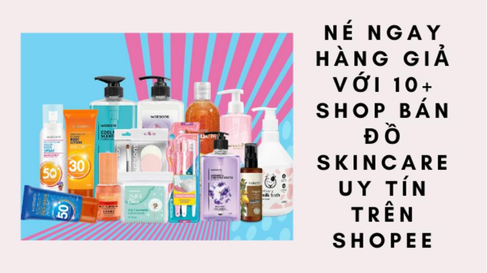 Né ngay hàng giả với 10+ shop bán đồ skincare uy tín trên Shopee