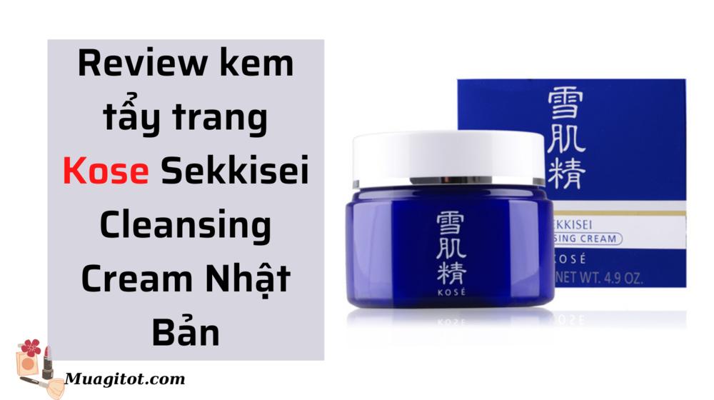 Review kem tẩy trang Kose Sekkisei Cleansing Cream Nhật Bản