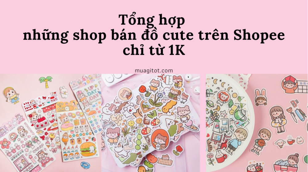 Tổng hợp những shop bán đồ cute trên Shopee chỉ từ 1K