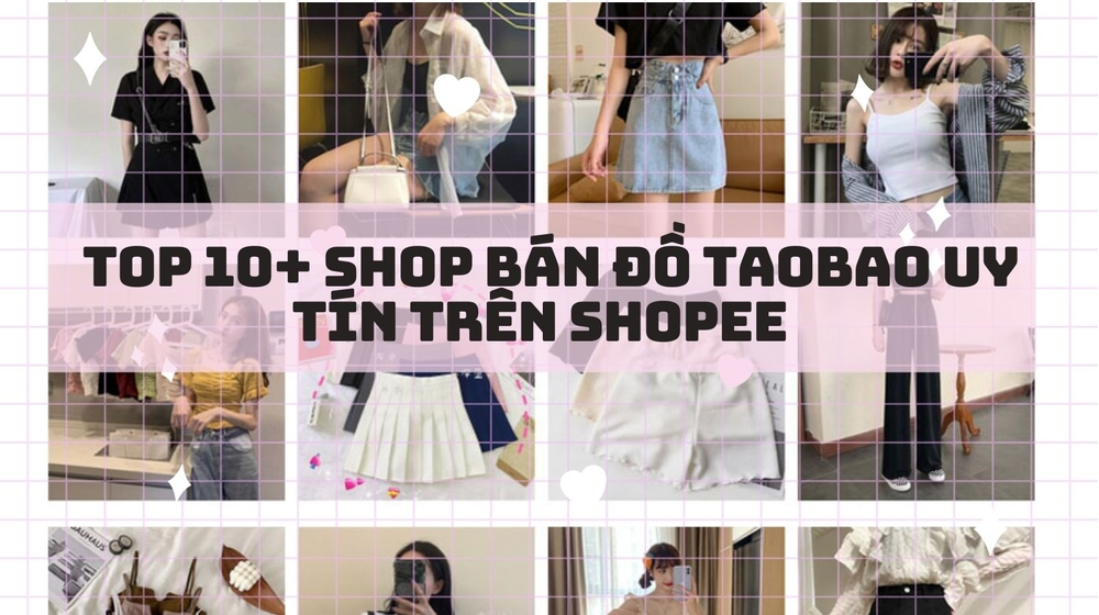 TOP 10+ shop bán đồ Taobao trên Shopee giá rẻ cho các nàng