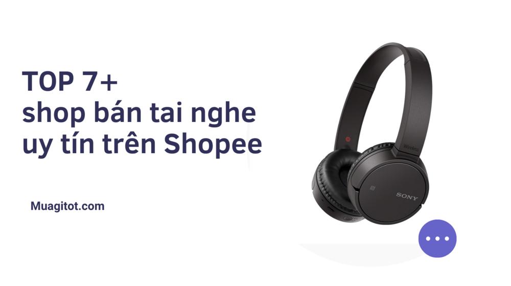 Lưu ngay TOP 7+ shop bán tai nghe uy tín trên Shopee