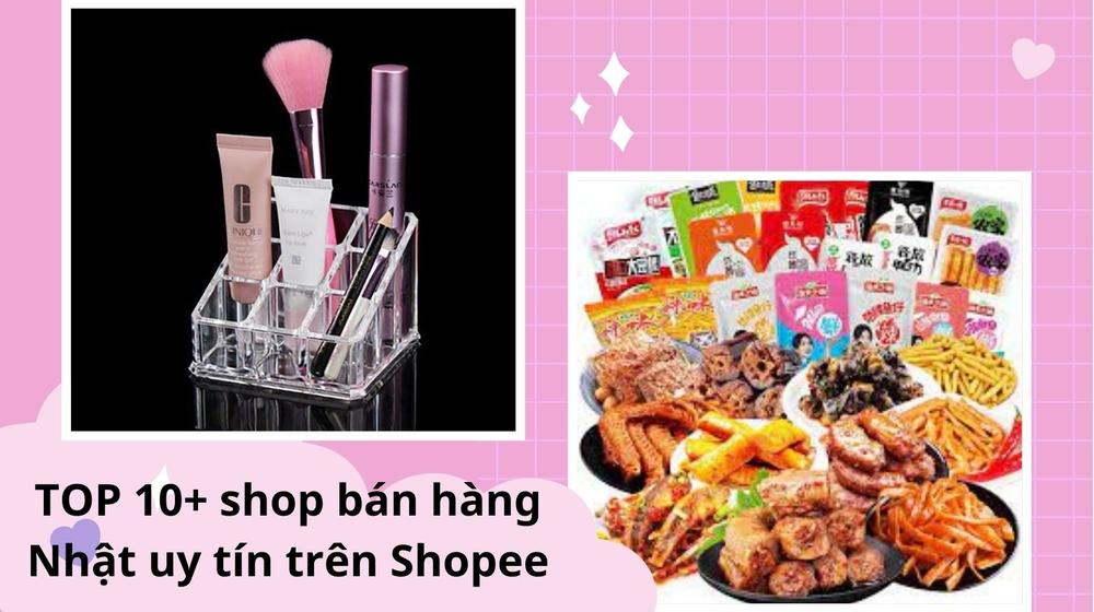 TOP 10+ shop bán hàng Nhật uy tín trên Shopee đáng mua