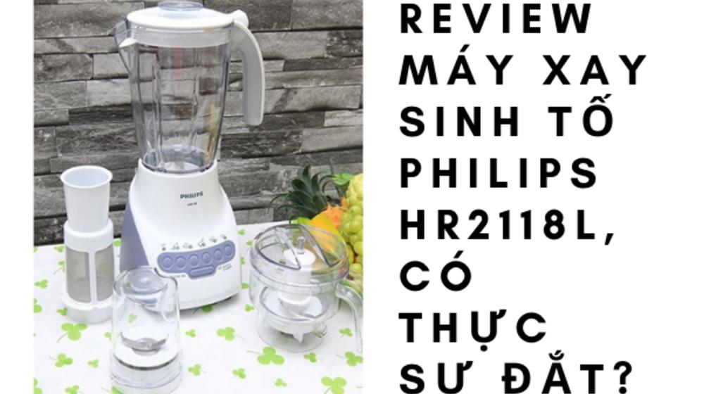 Review máy xay sinh tố Philips Hr2118l, có thực sự đắt?