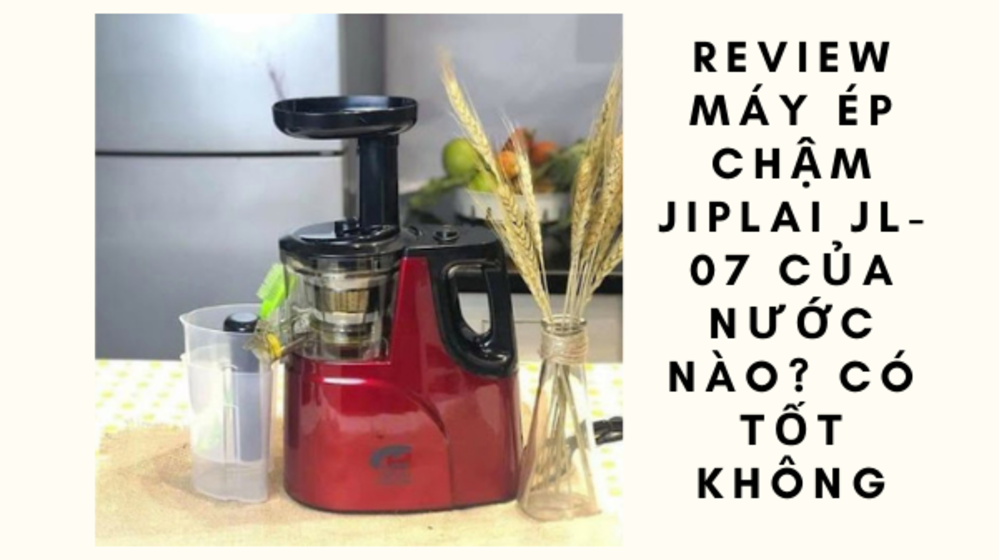 Review máy ép chậm Jiplai JL-07 của nước nào? Có tốt không