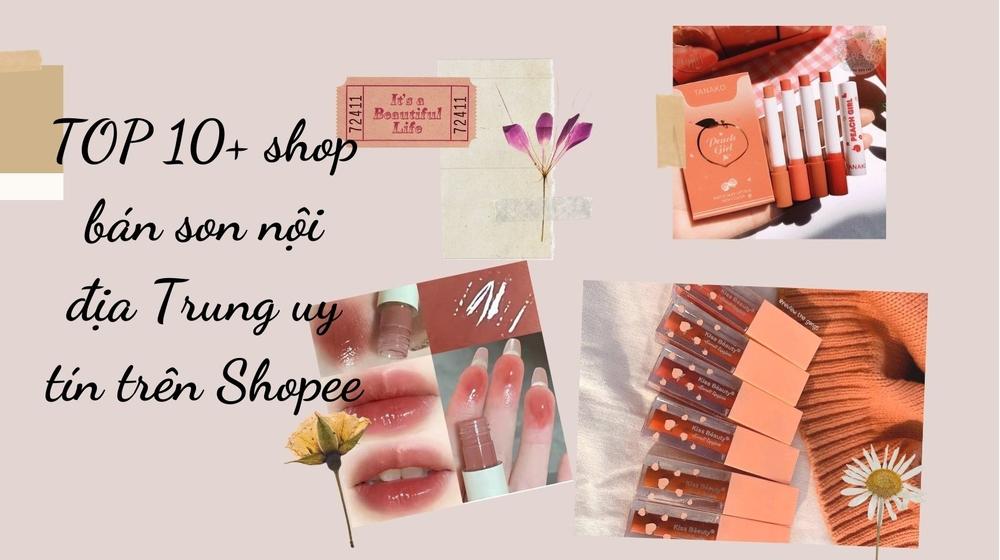 TOP 10+ shop bán son nội địa Trung uy tín trên Shopee