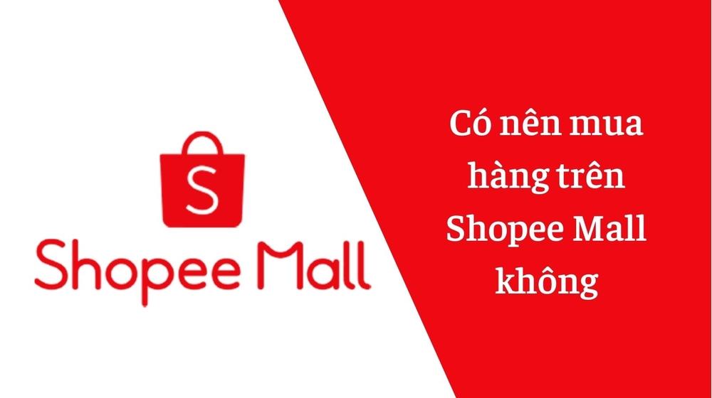 Shopee Mall là gì? Shopee Mall lừa đảo? Có nên mua hàng không?
