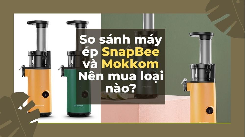 So sánh máy ép SnapBee và Mokkom, nên mua loại nào?
