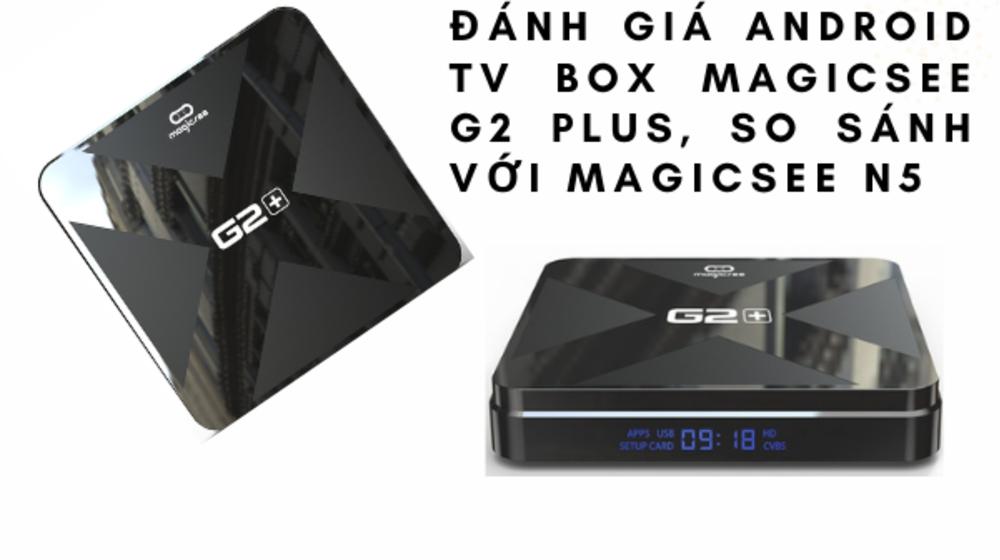 Đánh giá Android TV Box Magicsee G2 Plus, so sánh với Magicsee N5