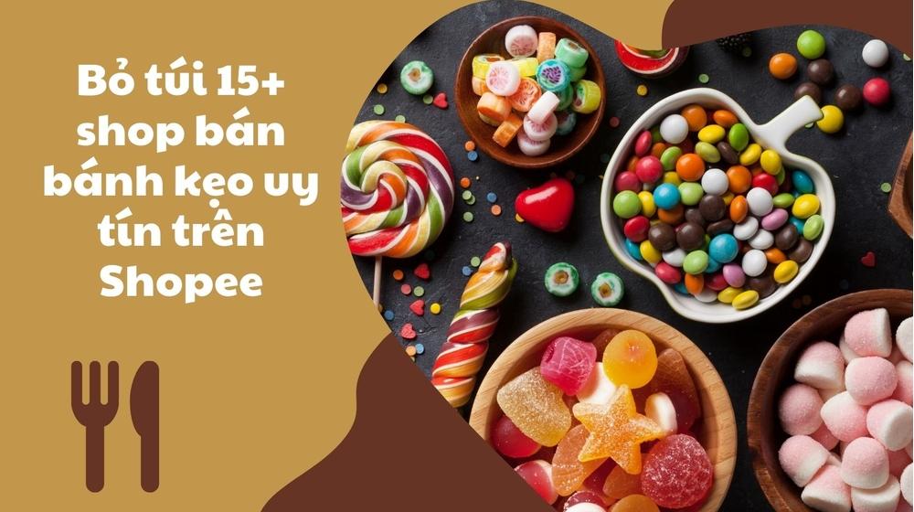 Bỏ túi 15+ shop bán bánh kẹo uy tín trên Shopee