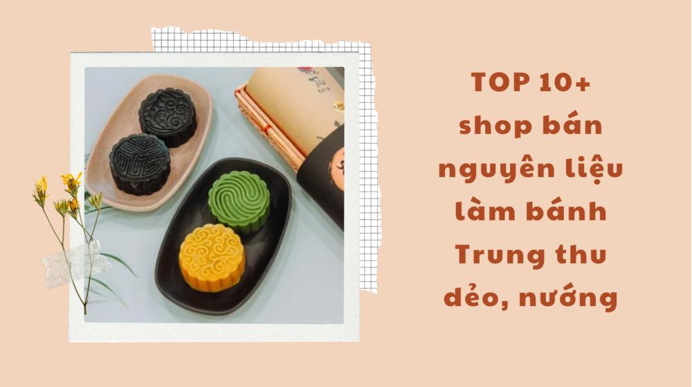 TOP 10+ shop bán nguyên liệu làm bánh trung thu dẻo, nướng uy tín