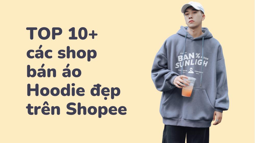 TOP 10+ các shop bán áo Hoodie đẹp trên Shopee bạn nên biết