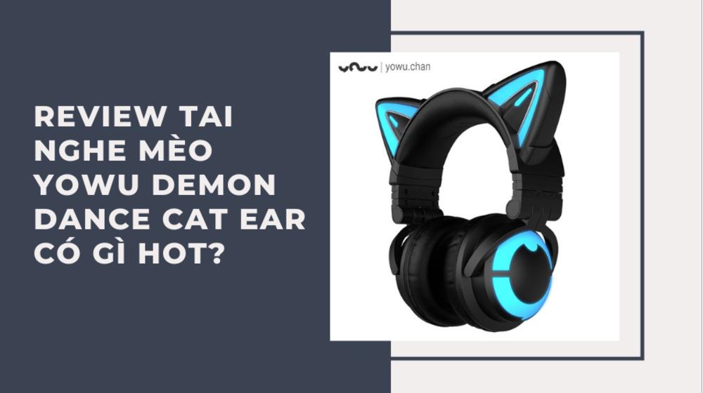 Review tai nghe mèo Yowu Demon Dance Cat Ear có gì mà gần 4 triệu
