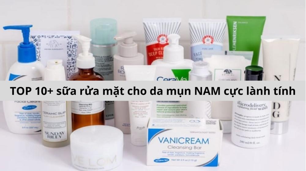 TOP 10+ sữa rửa mặt cho da mụn NAM cực lành tính