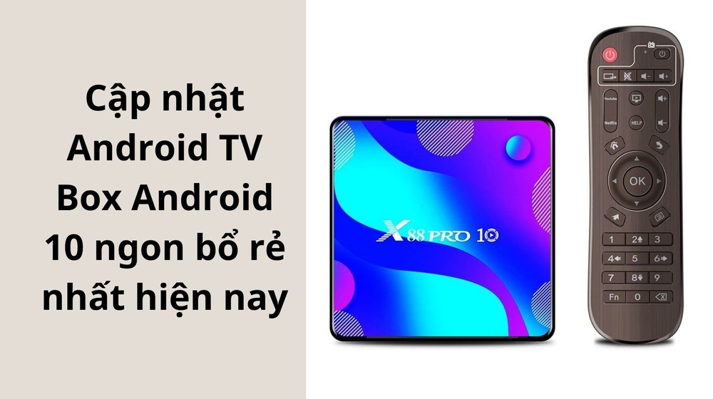 Cập nhật Android TV Box Android 10 ngon bổ rẻ nhất hiện nay