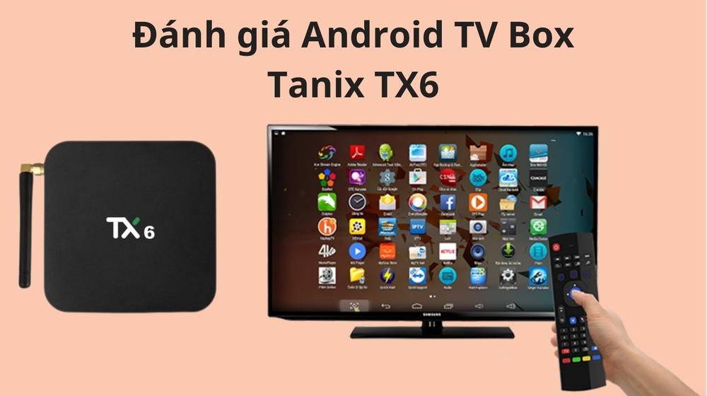 Đánh giá Android TV Box Tanix TX6 chi tiết, so sánh với Magicsee N5 Max
