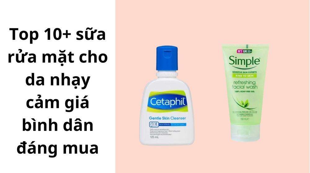 Top 10+ sữa rửa mặt cho da nhạy cảm giá bình dân đáng mua