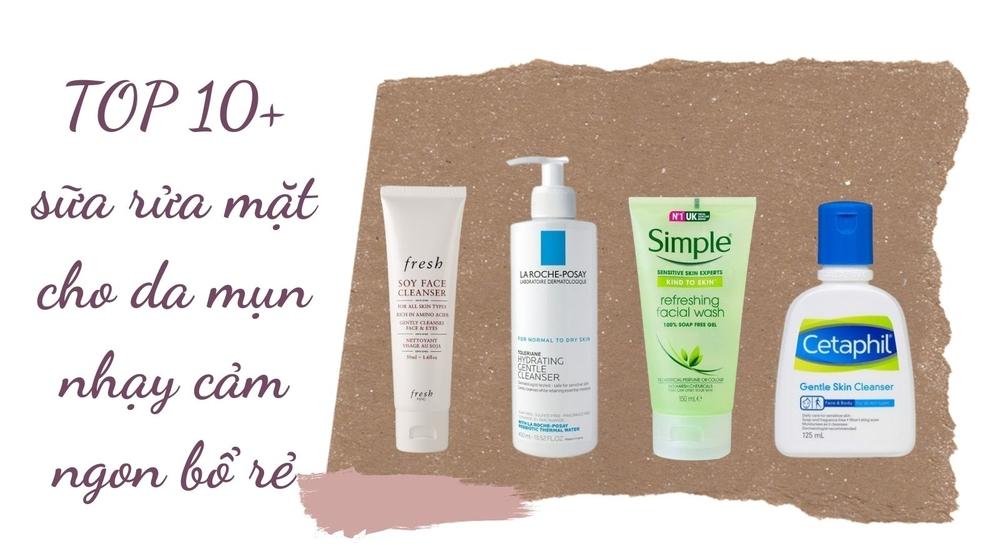 TOP 10+ sữa rửa mặt cho da mụn nhạy cảm ngon bổ rẻ